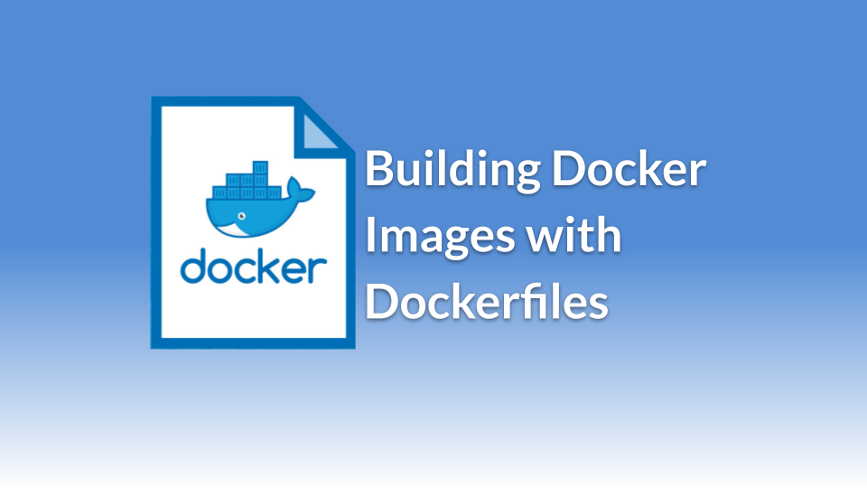 Building Docker Images with Dockerfiles - Codefresh